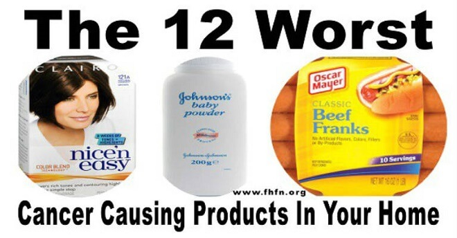 Caution! The 12 Most Dangerous Cancer Causing Products In Your Home Today