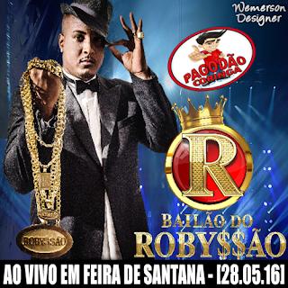 BAILÃO DO ROBYSSÃO - AO VIVO EM FEIRA DE SANTANA-BA [28.05.16]