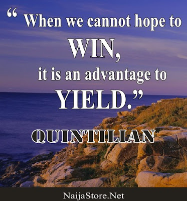 Quintilian - When we cannot hope to WIN, it is an advantage to YIELD - Quotes