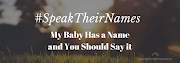 #SpeakTheirNames - My Baby Has a Name and You Should Say It