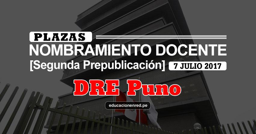 DRE Puno: Plazas Puestas a Concurso Nombramiento Docente 2017 [SEGUNDA PREPUBLICACIÓN - MINEDU] www.drepuno.gob.pe