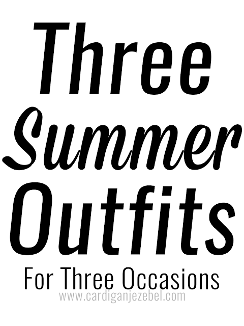 Three Summer Outfits For Three Occasions