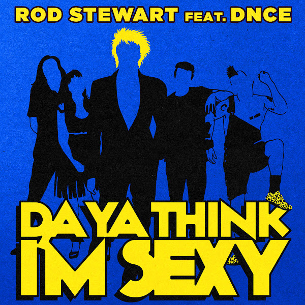 Rod Stewart - Da Ya Think I'm Sexy? (feat. DNCE) - Single Cover