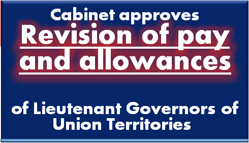 rivision-of-pay-and-allowances-of-lieutenant-governors-uts