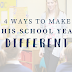 4 Ways To Make This School Year Different