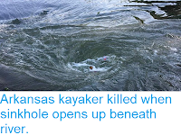 https://sciencythoughts.blogspot.com/2018/06/arkansas-kayaker-killed-when-sinkhole.html