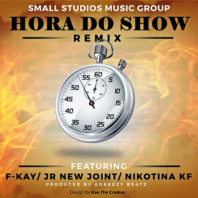 Hora do Show Remix feat. F-Kay, Jr New Joint and Nikotina (Produced by AdreezyBeatz) / Moçambique