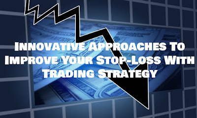 Innovative Approaches To Improve Your Stop Loss With Trading Strategy, Forex Blog, How To, Improve, Your, Stop Loss, With, Trading Strategy