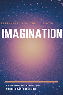 Learning to read the Bible with Imagination: A Blogpost on Bible Reading from MaidservantsofChrist.