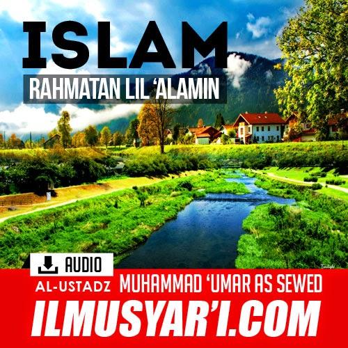 Indahnya Islam Rahmatan lil 'Alamin (Rahmat Bagi Semesta Alam) - Ustadz Muhammad 'Umar as Sewed
