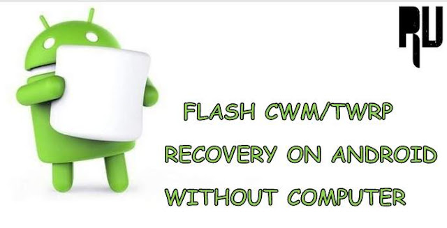 FLASH-TWRP-CWM-RECOVERY-ON-ANY-ANDROID-PHONE-WITHOUT-COMPUTER How to Install TWRP/CWM Recovery On Android Without Pc Computer . Root