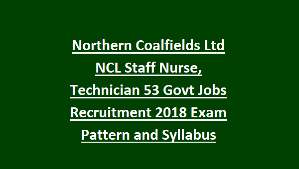 Northern Coalfields Ltd NCL Staff Nurse, Technician 53 Govt