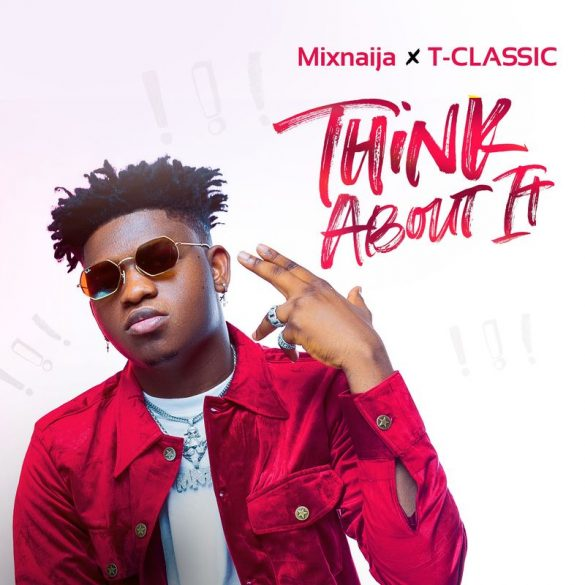 [Music] T Classic – Think About It (Prod. Krizbeatz)
