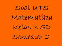 Soal UTS Matematika Kelas 3 SD Semester 2