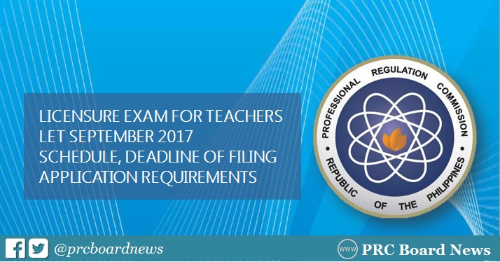 PRC outs September 2017 LET schedule, application requirements and deadline of filing