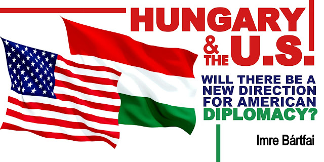 OPINION | Hungary & the U.S.: Will there be a New Direction for American Diplomacy?