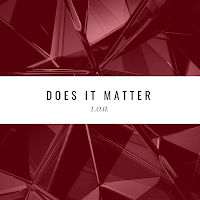 Spotify - Does It Matter by L.O.H - stream song free on top digital music platforms online | The Indie Music Board by Skunk Radio Live (SRL Networks London Music PR) - Tuesday, 15 January, 2019
