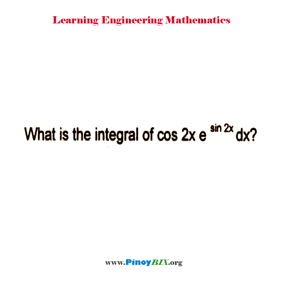 What is the integral of cos 2x e^(sin 2x) dx?