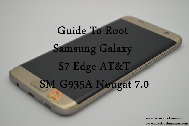 Guide To Root Samsung Galaxy S7 Edge AT&T SM-G935A Nougat 7.0 Tested method