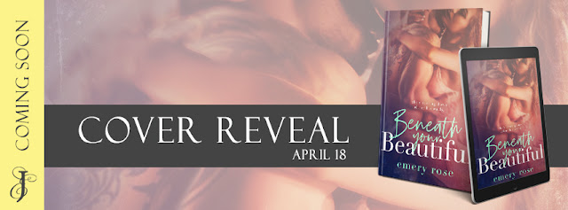 BENEATH YOUR BEAUTIFUL by Emery Rose @emeryrosewrites @EJBookPromos #CoverReveal #Excerpt #TheUnratedBookshelf