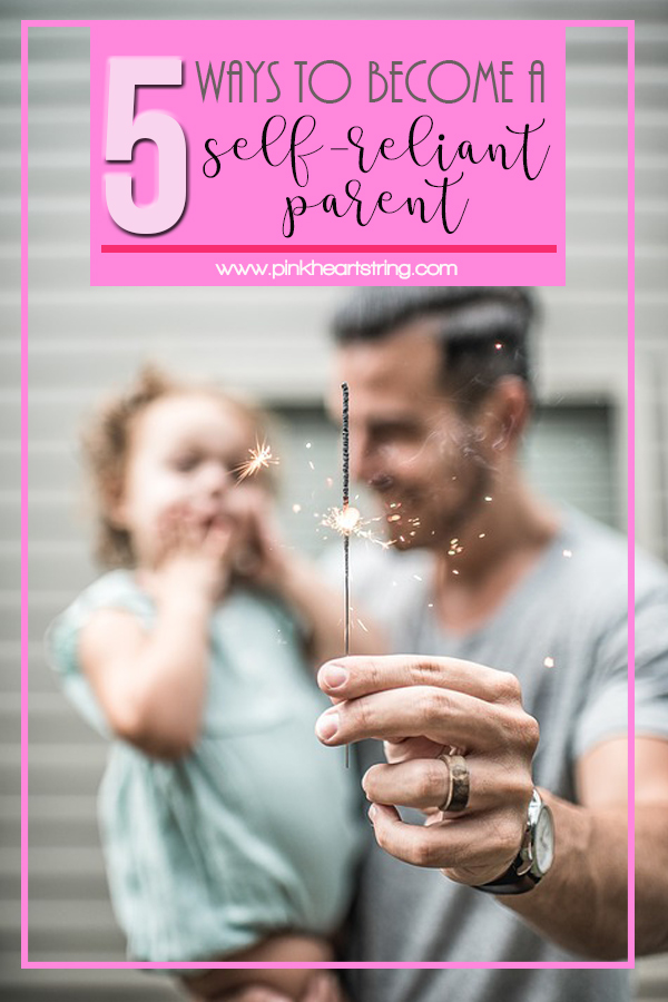 5 Ways to Become a More Self-Reliant Parent