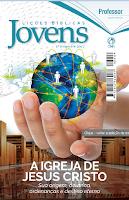 LIÇÕES BÍBLICAS JOVENS - A ORIGEM E DESENVOLVIMENTO DA IGREJA 1º TRIMESTRE 2017