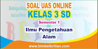 Soal UAS IPA Online Kelas 3 ( Tiga ) SD Semester 1 ( Ganjil ) - Langsung Ada Nilainya