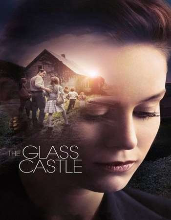 Poster Of Hollywood Film Watch Online The Glass Castle 2017 Full Movie Download Free Watch Online 300MB