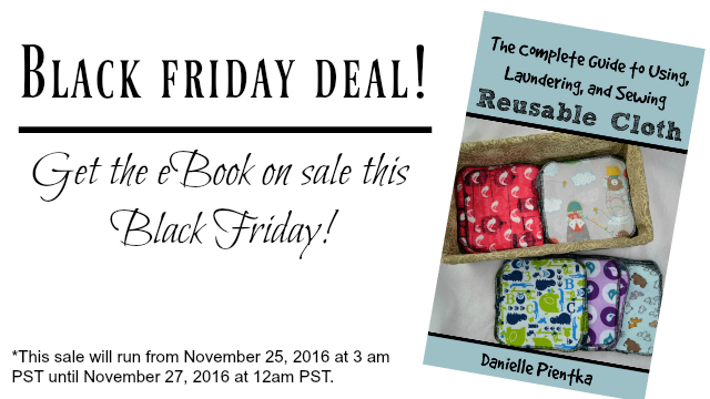 Black Friday Sale on The Complete Guide to Using, Laundering, and Sewing Reusable Cloth Products