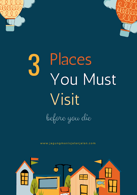 3 Places You Must Visit Before You Die