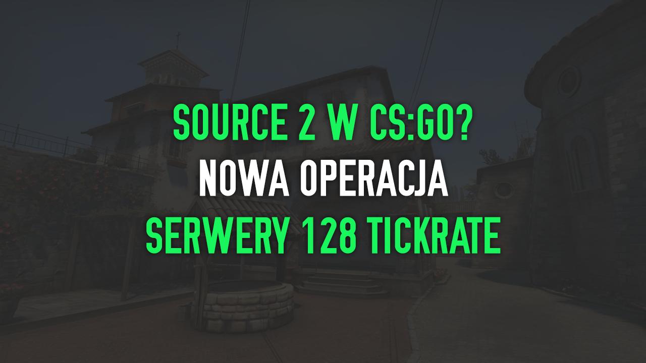 Source 2, Serwery 128 Tickrate, Nowa operacja