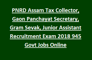 PNRD Assam Tax Collector, Gaon Panchayat Secretary, Gram Sevak, Junior Assistant Recruitment Exam Notification 2018 945 Govt Jobs Online