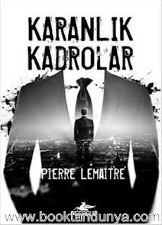 Pierre Lemaitre - Karanlık Kadrolar