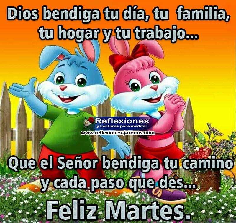 Dios bendiga tu día, tu familia, tu hogar y tu trabajo... Que el Señor bendiga tu camino y cada paso que des. Feliz Martes