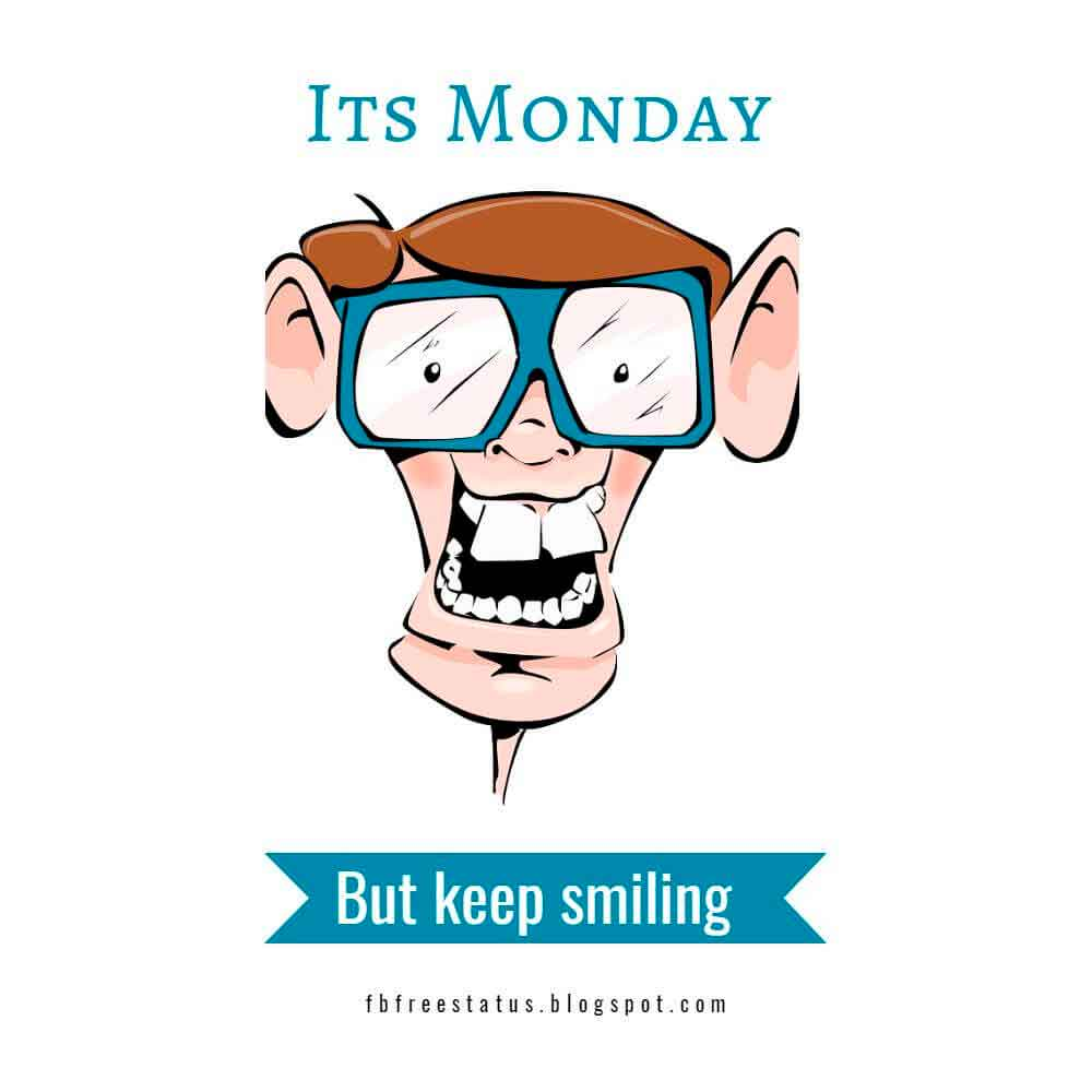 Its monday but keep smiling.