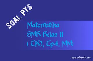 Soal PTS Matematika Kelas Sebelas Semester Genap