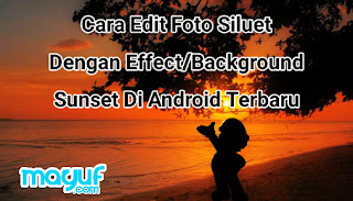 Cara Edit Foto Siluet Dengan Effect/Background Sunset Di Android