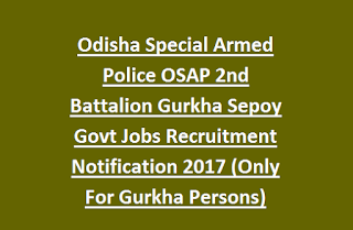 Odisha Special Armed Police OSAP 2nd Battalion Gurkha Sepoy Govt Jobs Recruitment Notification 2017 (Only For Gurkha Persons)