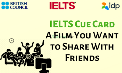 IELTS Cue Card- A Film You Want to Share With Friends