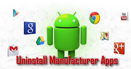 Uninstall operators and manufacturers applications from an Android device