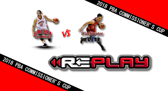 Video Playlist: Ginebra vs Blackwater game replay May 11, 2018 PBA Commissioner's Cup