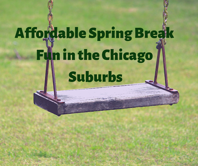 Affordable Spring Break Fun in the Chicago Suburbs Spring Break 2019