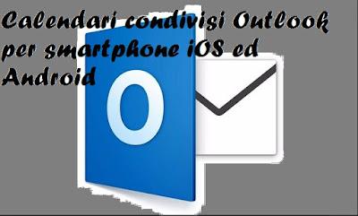 Calendari condivisi per Outlook smarthphone Android ed iOS