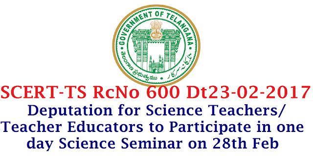 SCERT -TS Rc No 600 Dt 23-02-2017 Deputation for Science Teachers/Teacher educators to Participate in one day Science Seminar on 28th Feb 2017 on the occasion of Science Day 28th February /2017/02/scert-ts-rc-no-600-dt-23-02-2017-deputation-for-science-teachers-to-partticipate-one-day-science-seminar.html Location