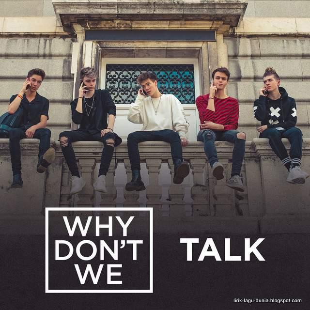 Lirik Lagu Talk - Why Don't We dan Terjemahan
