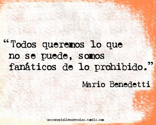 """""""Todos queremos lo que no se puede, somos fanáticos de lo prohibido."""" Las mejores frases de Mario Benedetti"""