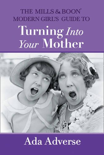 The Mills and Boon Modern Girls Guide to Turning Into Your Mother