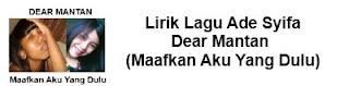 Lirik Lagu Ade Syifa - Dear Mantan (Maafkan Aku Yang Dulu)