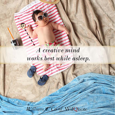 A creative mind works best while asleep.