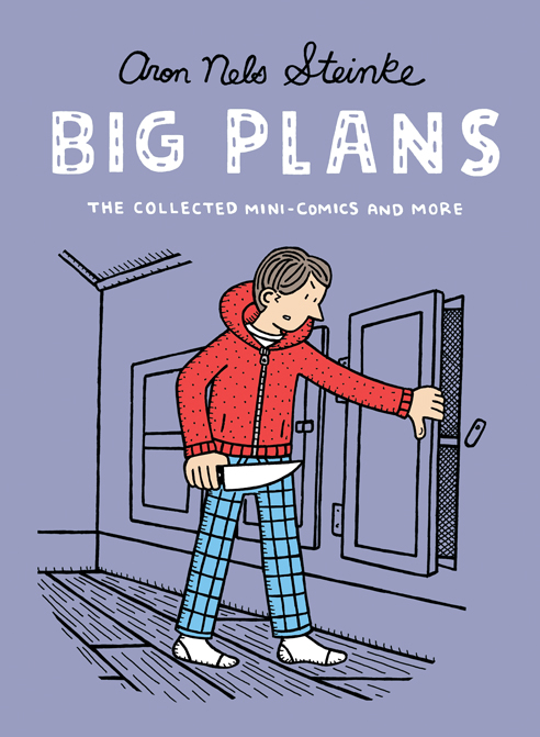 Big Plans: The Collected Mini-Comics and More Aron Nels Steinke
